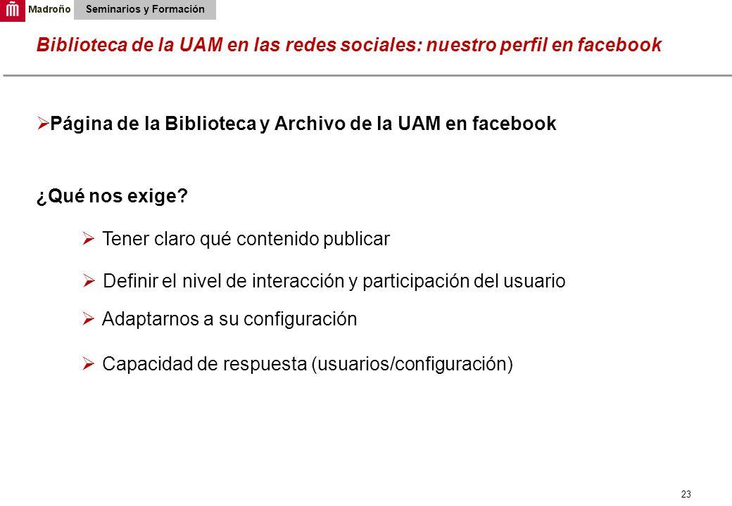 23 Biblioteca de la UAM en las redes sociales: nuestro perfil en facebook Seminarios y Formación Página de la Biblioteca y Archivo de la UAM en facebo