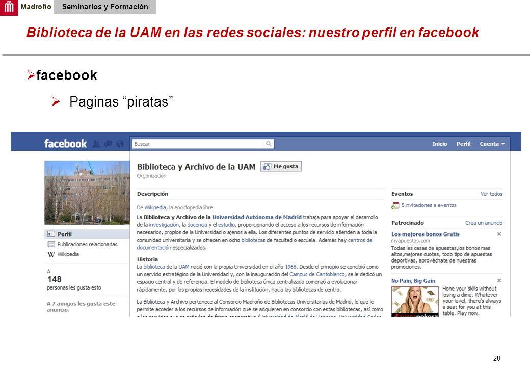 28 Biblioteca de la UAM en las redes sociales: nuestro perfil en facebook Seminarios y Formación facebook Paginas piratas