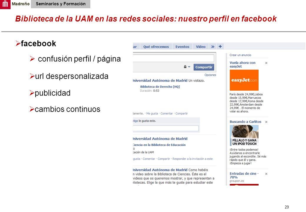 29 Biblioteca de la UAM en las redes sociales: nuestro perfil en facebook Seminarios y Formación facebook confusión perfil / página url despersonaliza