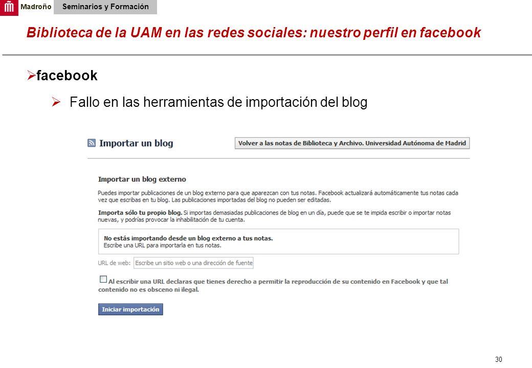 30 Biblioteca de la UAM en las redes sociales: nuestro perfil en facebook Seminarios y Formación facebook Fallo en las herramientas de importación del