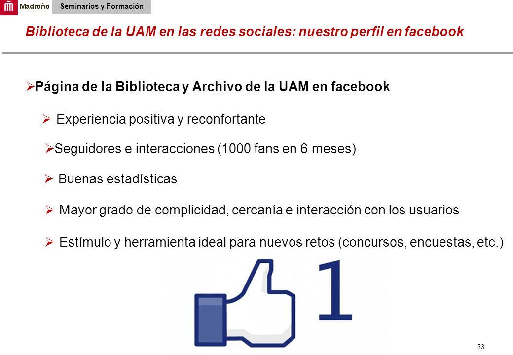 33 Biblioteca de la UAM en las redes sociales: nuestro perfil en facebook Seminarios y Formación Página de la Biblioteca y Archivo de la UAM en facebo