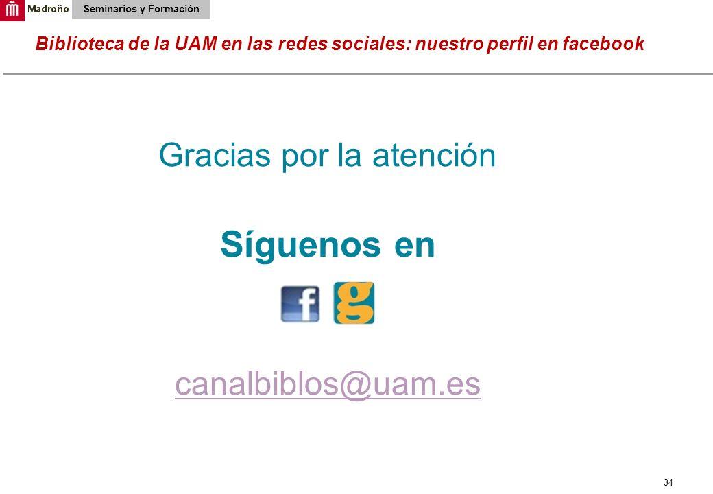 34 Biblioteca de la UAM en las redes sociales: nuestro perfil en facebook Seminarios y Formación Gracias por la atención Síguenos en canalbiblos@uam.e