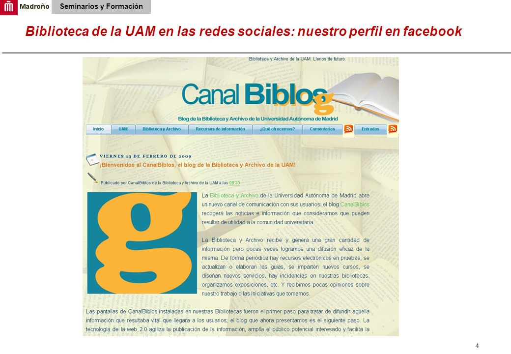 35 Biblioteca de la UAM en las redes sociales: nuestro perfil en facebook Seminarios y Formación Esta presentación estará mañana en facebook