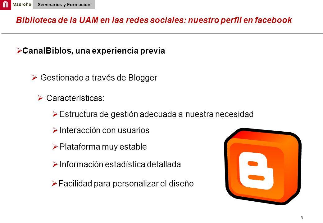 5 Biblioteca de la UAM en las redes sociales: nuestro perfil en facebook Seminarios y Formación CanalBiblos, una experiencia previa Gestionado a travé