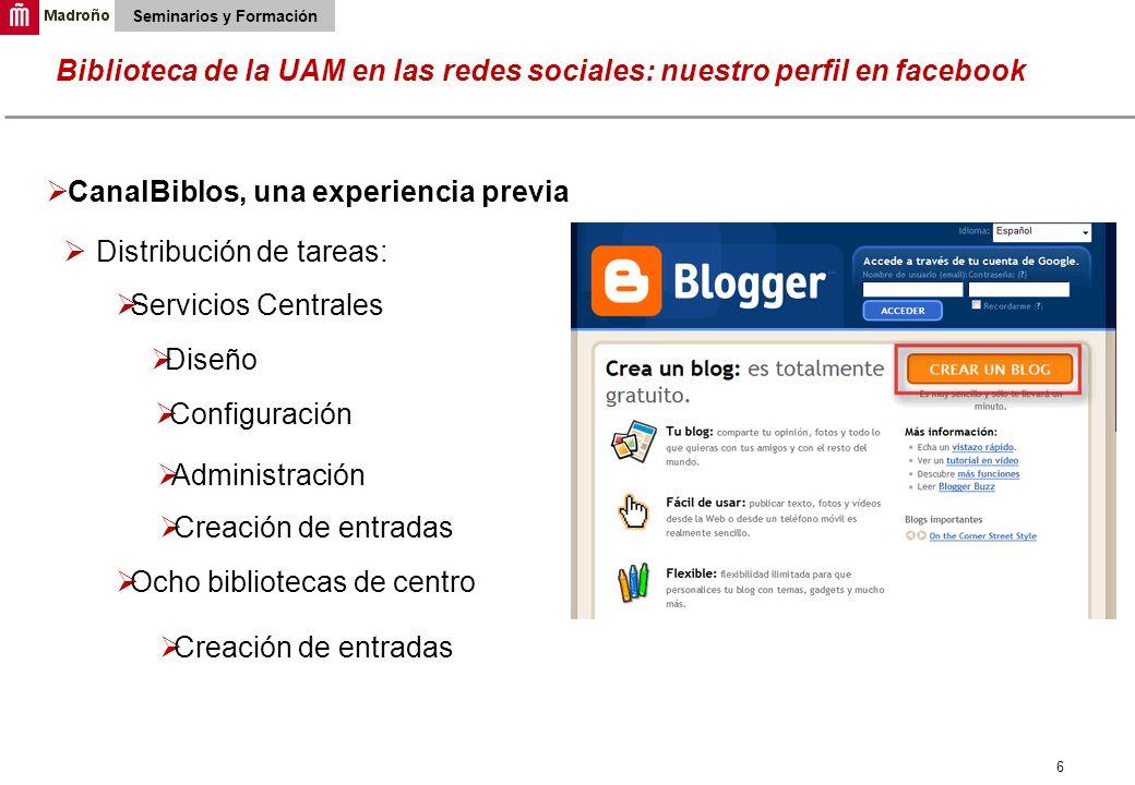 7 Biblioteca de la UAM en las redes sociales: nuestro perfil en facebook Seminarios y Formación Otras herramientas que empleamos en el entorno 2.0 Álbum de flickr Canales de sindicación Marcadores delicious Wikipedia You tube