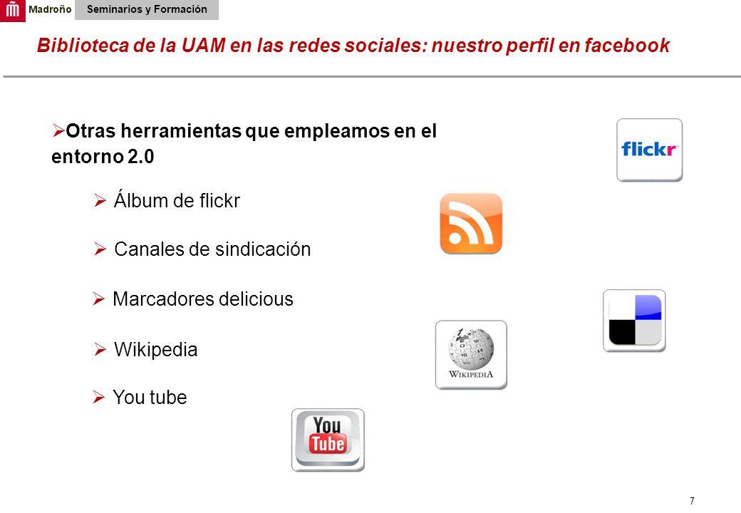 7 Biblioteca de la UAM en las redes sociales: nuestro perfil en facebook Seminarios y Formación Otras herramientas que empleamos en el entorno 2.0 Álb