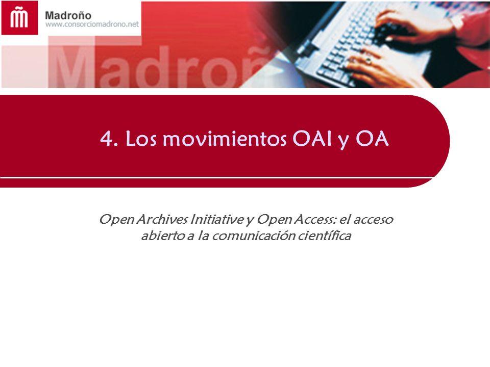4. Los movimientos OAI y OA Open Archives Initiative y Open Access: el acceso abierto a la comunicación científica