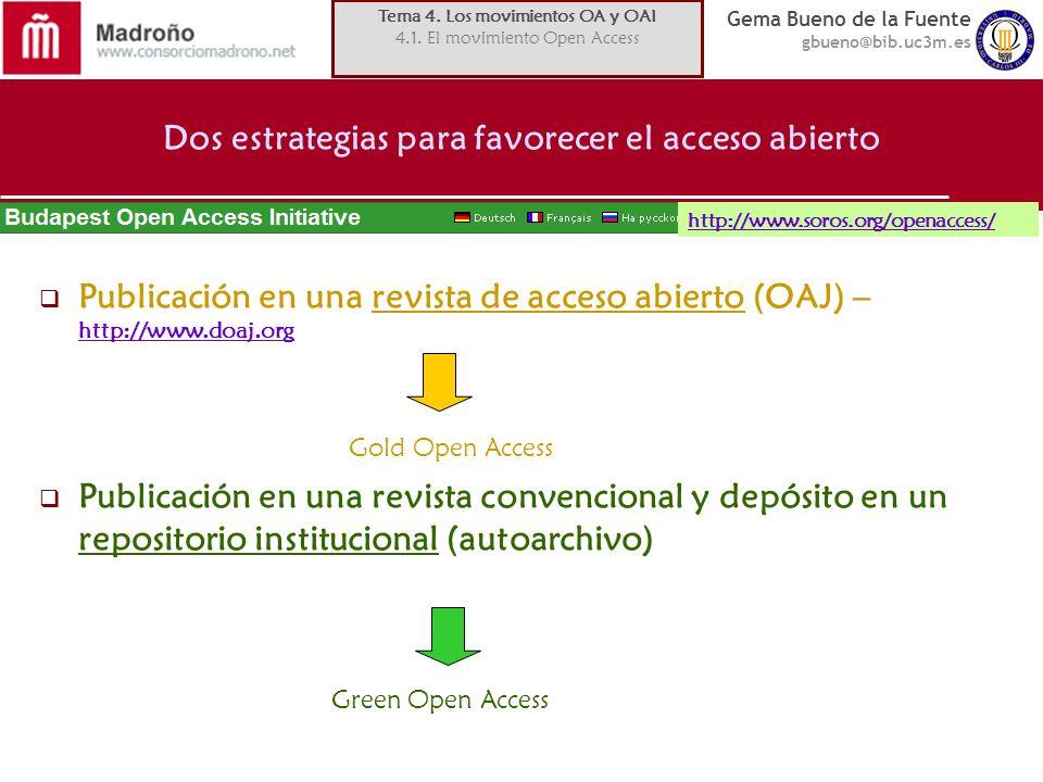 Gema Bueno de la Fuente gbueno@bib.uc3m.es Dos estrategias para favorecer el acceso abierto Publicación en una revista de acceso abierto (OAJ) – http: