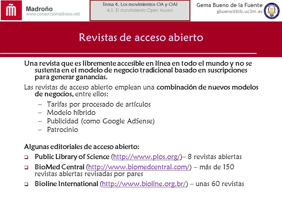 Gema Bueno de la Fuente gbueno@bib.uc3m.es Revistas de acceso abierto Una revista que es libremente accesible en línea en todo el mundo y no se susten