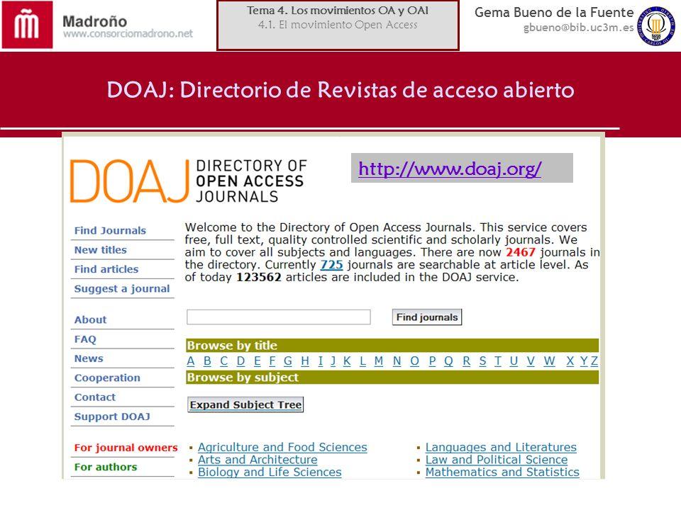 Gema Bueno de la Fuente gbueno@bib.uc3m.es DOAJ: Directorio de Revistas de acceso abierto http://www.doaj.org/ Tema 4. Los movimientos OA y OAI 4.1. E