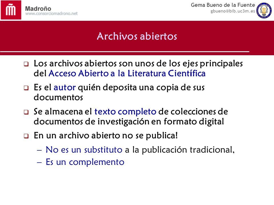 Gema Bueno de la Fuente gbueno@bib.uc3m.es Archivos abiertos Los archivos abiertos son unos de los ejes principales del Acceso Abierto a la Literatura