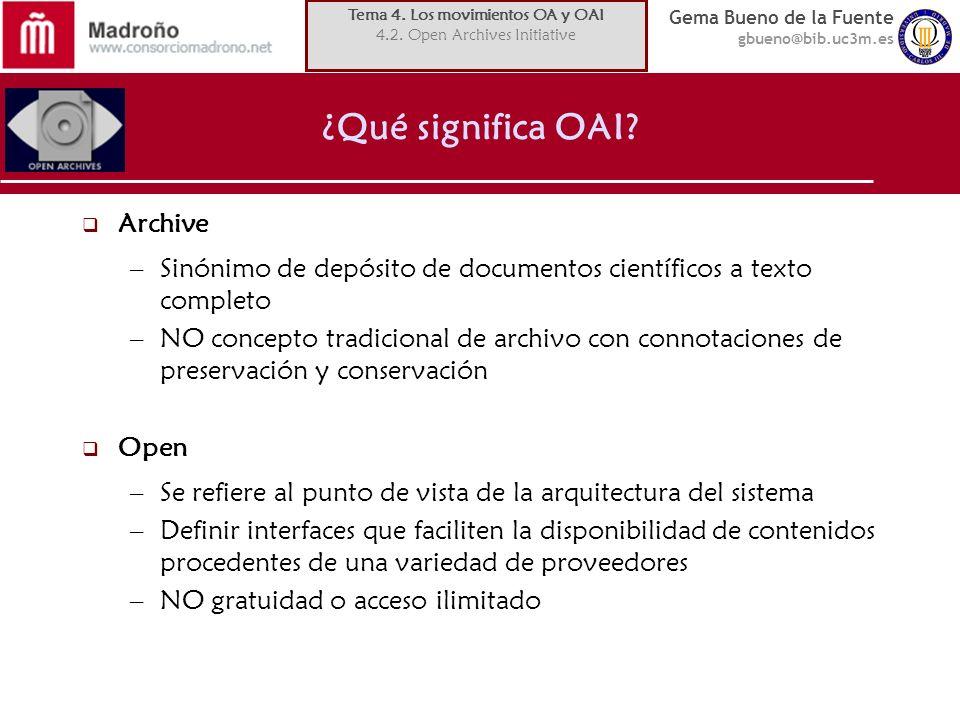 Gema Bueno de la Fuente gbueno@bib.uc3m.es ¿Qué significa OAI? Archive –Sinónimo de depósito de documentos científicos a texto completo –NO concepto t