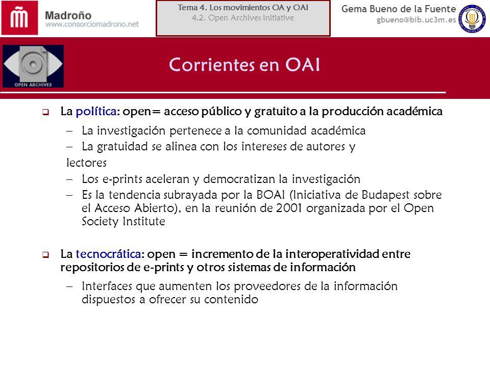 Gema Bueno de la Fuente gbueno@bib.uc3m.es Corrientes en OAI La política: open= acceso público y gratuito a la producción académica –La investigación
