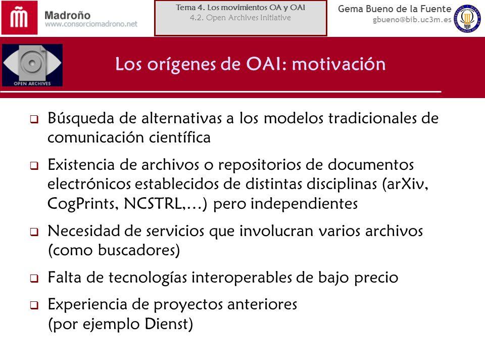 Gema Bueno de la Fuente gbueno@bib.uc3m.es Los orígenes de OAI: motivación Búsqueda de alternativas a los modelos tradicionales de comunicación cientí