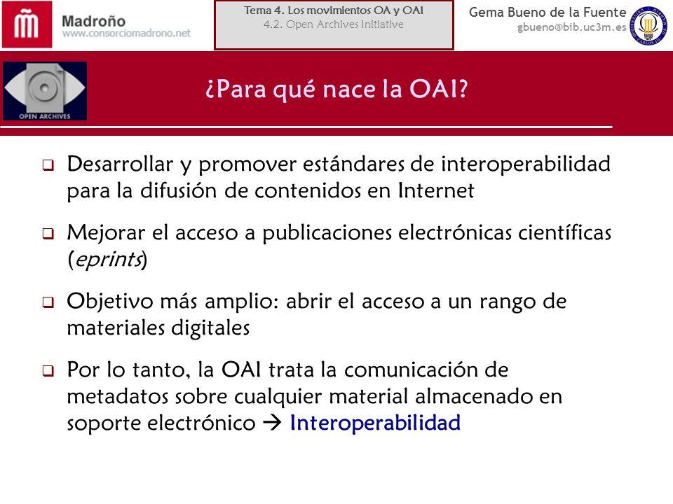 Gema Bueno de la Fuente gbueno@bib.uc3m.es ¿Para qué nace la OAI? Desarrollar y promover estándares de interoperabilidad para la difusión de contenido