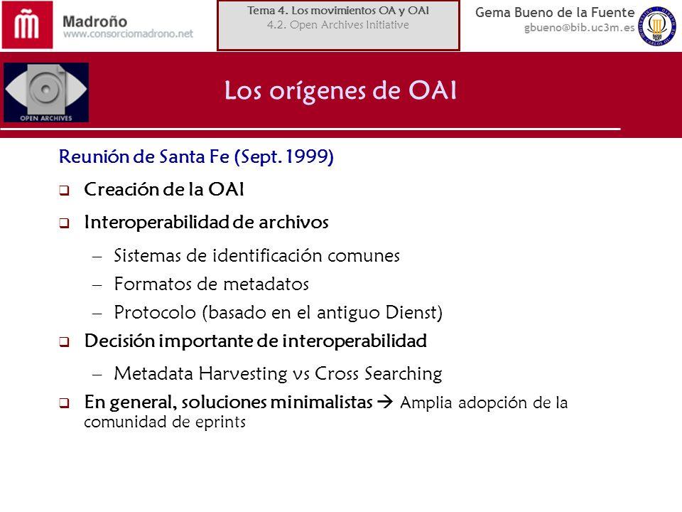 Gema Bueno de la Fuente gbueno@bib.uc3m.es Los orígenes de OAI Reunión de Santa Fe (Sept. 1999) Creación de la OAI Interoperabilidad de archivos –Sist