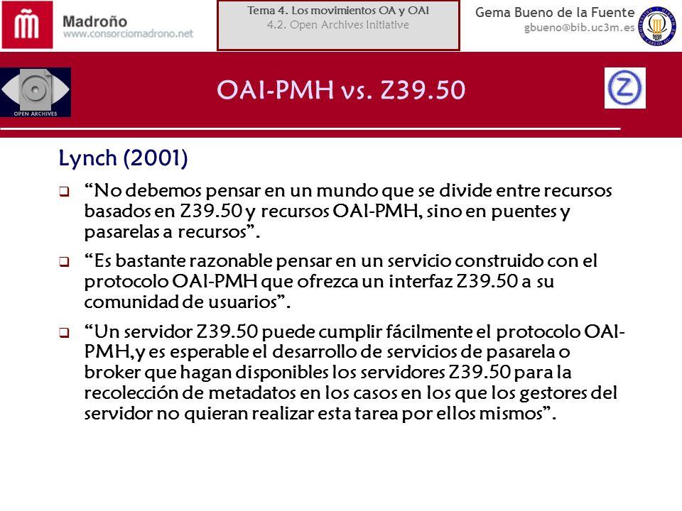Gema Bueno de la Fuente gbueno@bib.uc3m.es OAI-PMH vs. Z39.50 Lynch (2001) No debemos pensar en un mundo que se divide entre recursos basados en Z39.5