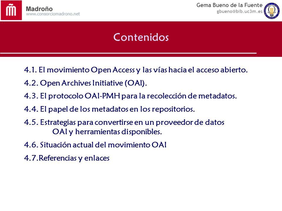 Gema Bueno de la Fuente gbueno@bib.uc3m.es Contenidos 4.1. El movimiento Open Access y las vías hacia el acceso abierto. 4.2. Open Archives Initiative