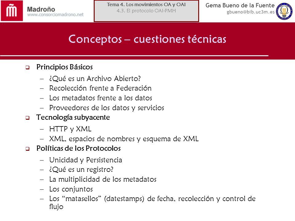 Gema Bueno de la Fuente gbueno@bib.uc3m.es Conceptos – cuestiones técnicas Principios Básicos –¿Qué es un Archivo Abierto.