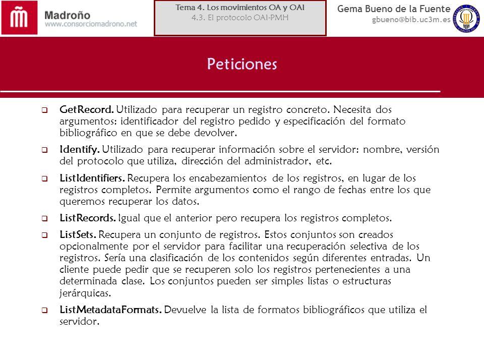 Gema Bueno de la Fuente gbueno@bib.uc3m.es Peticiones GetRecord. Utilizado para recuperar un registro concreto. Necesita dos argumentos: identificador