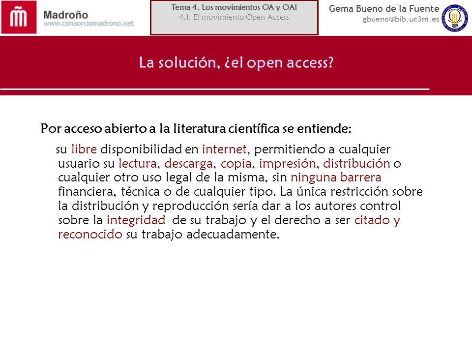 Gema Bueno de la Fuente gbueno@bib.uc3m.es La solución, ¿el open access? Por acceso abierto a la literatura científica se entiende: su libre disponibi