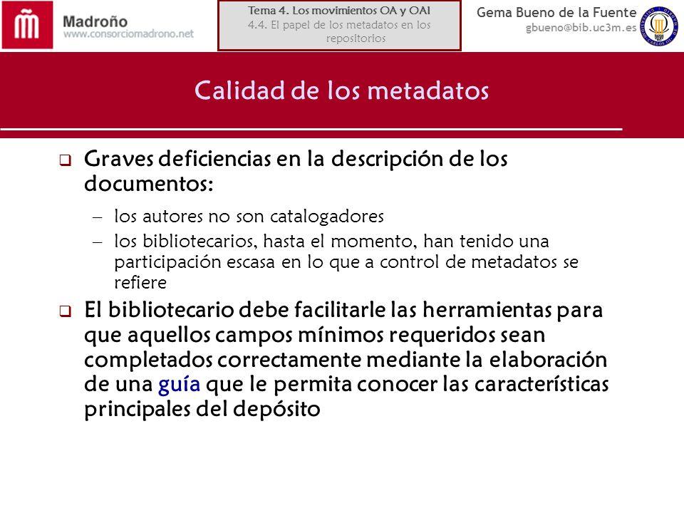 Gema Bueno de la Fuente gbueno@bib.uc3m.es Calidad de los metadatos Graves deficiencias en la descripción de los documentos: –los autores no son catal