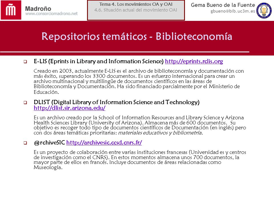 Gema Bueno de la Fuente gbueno@bib.uc3m.es Repositorios temáticos - Biblioteconomía E-LIS (Eprints in Library and Information Science) http://eprints.