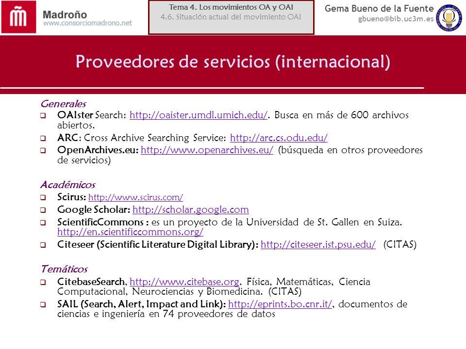 Gema Bueno de la Fuente gbueno@bib.uc3m.es Proveedores de servicios (internacional) Generales OAIster Search: http://oaister.umdl.umich.edu/. Busca en