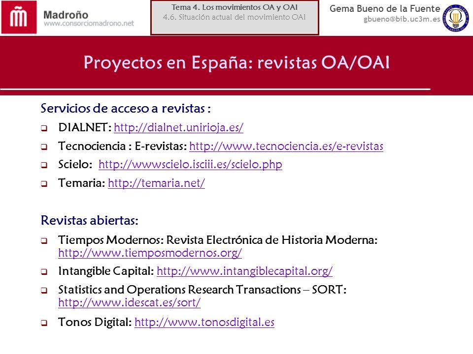 Gema Bueno de la Fuente gbueno@bib.uc3m.es Proyectos en España: revistas OA/OAI Servicios de acceso a revistas : DIALNET: http://dialnet.unirioja.es/h