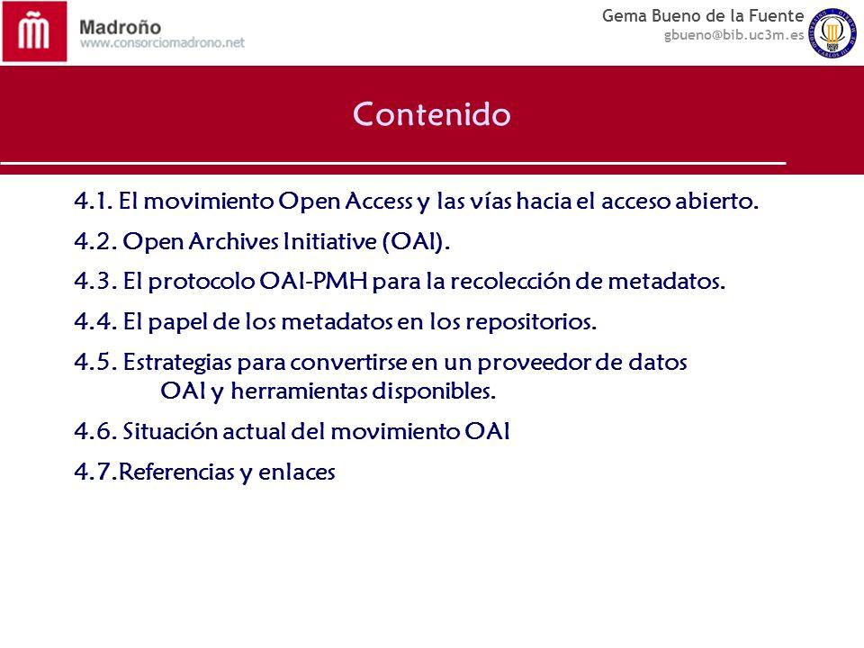 Gema Bueno de la Fuente gbueno@bib.uc3m.es Contenido 4.1. El movimiento Open Access y las vías hacia el acceso abierto. 4.2. Open Archives Initiative