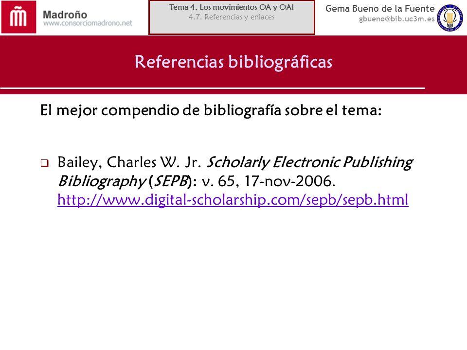 Gema Bueno de la Fuente gbueno@bib.uc3m.es Referencias bibliográficas El mejor compendio de bibliografía sobre el tema: Bailey, Charles W. Jr. Scholar