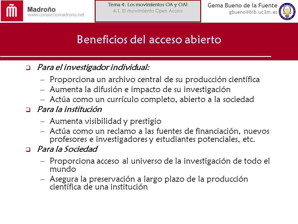 Gema Bueno de la Fuente gbueno@bib.uc3m.es Beneficios del acceso abierto Para el investigador individual: –Proporciona un archivo central de su produc