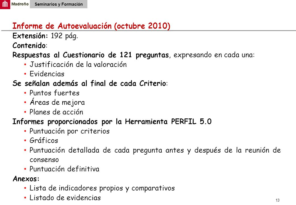 13 Seminarios y Formación Informe de Autoevaluación (octubre 2010) Extensión: 192 pág. Contenido: Respuestas al Cuestionario de 121 preguntas, expresa