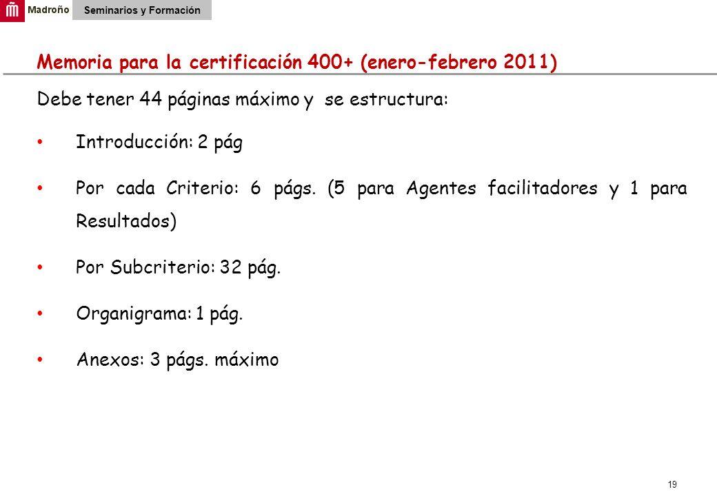 19 Seminarios y Formación Memoria para la certificación 400+ (enero-febrero 2011) Debe tener 44 páginas máximo y se estructura: Introducción: 2 pág Por cada Criterio: 6 págs.