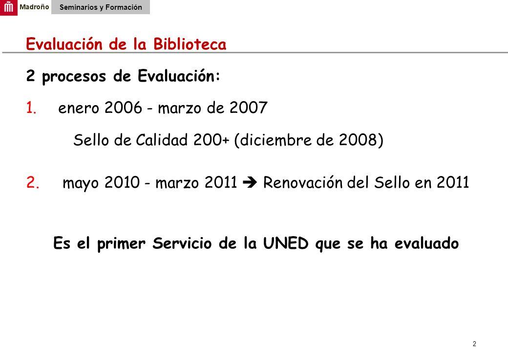 2 Seminarios y Formación Evaluación de la Biblioteca 2 procesos de Evaluación: 1. enero 2006 - marzo de 2007 Sello de Calidad 200+ (diciembre de 2008)