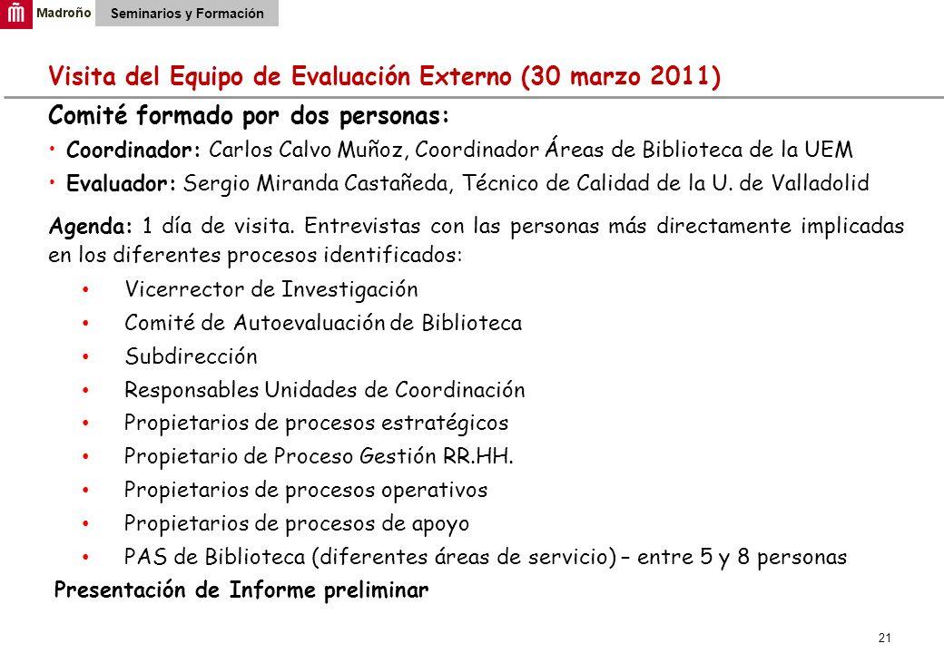 21 Seminarios y Formación Visita del Equipo de Evaluación Externo (30 marzo 2011) Comité formado por dos personas: Coordinador: Carlos Calvo Muñoz, Co