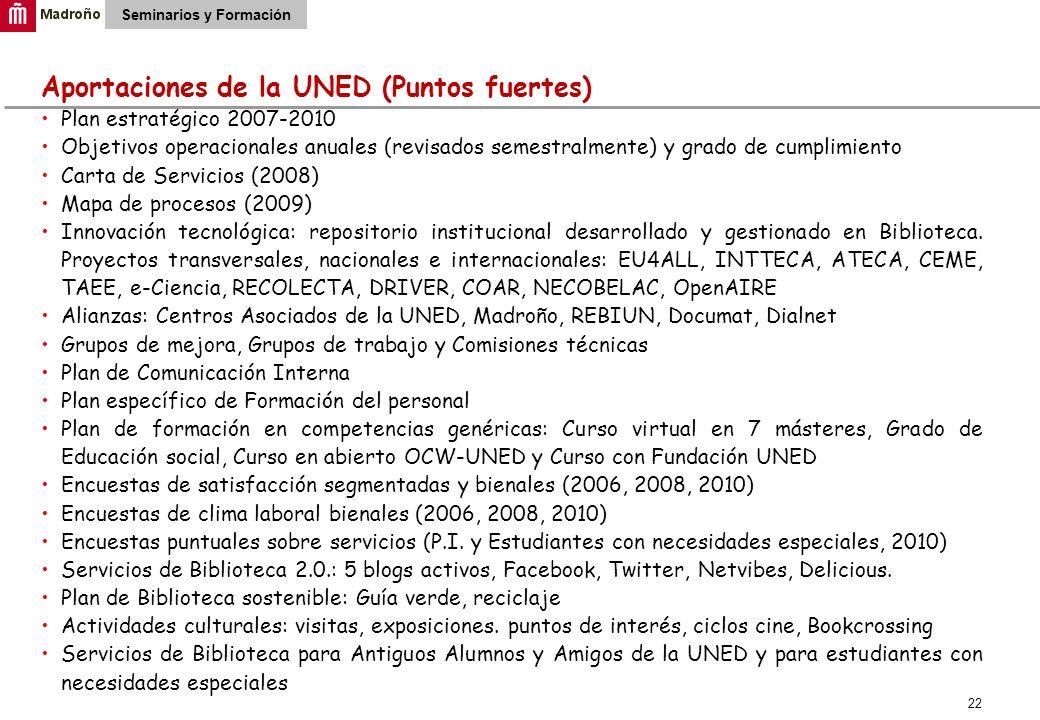 22 Seminarios y Formación Aportaciones de la UNED (Puntos fuertes) Plan estratégico 2007-2010 Objetivos operacionales anuales (revisados semestralment