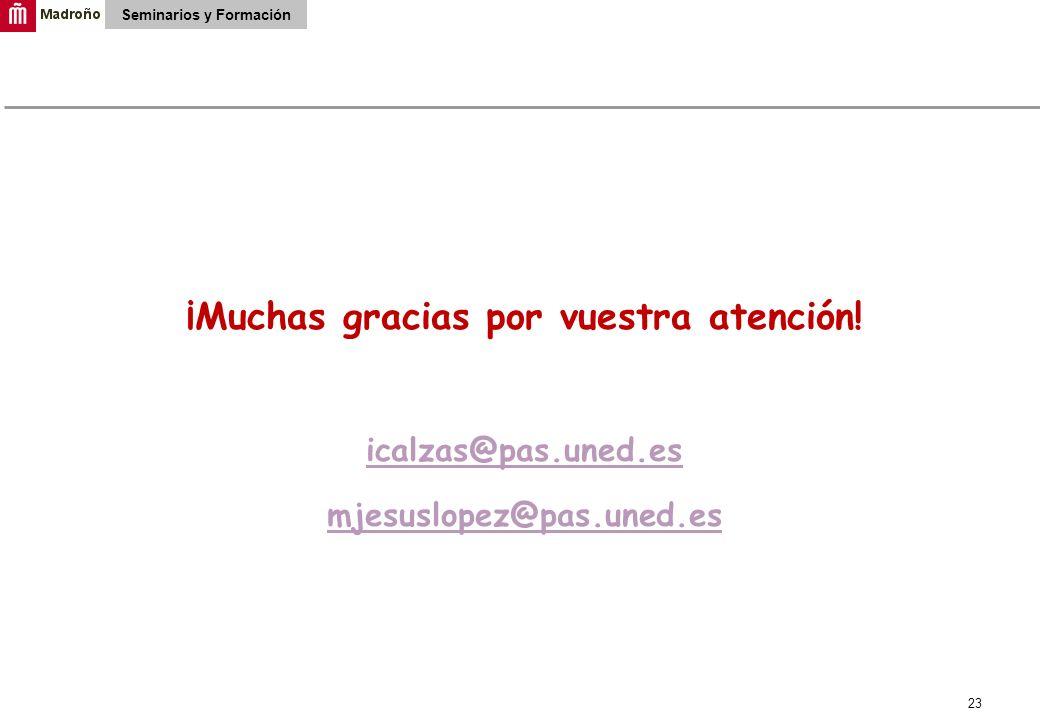 23 Seminarios y Formación ¡Muchas gracias por vuestra atención! icalzas@pas.uned.es mjesuslopez@pas.uned.es