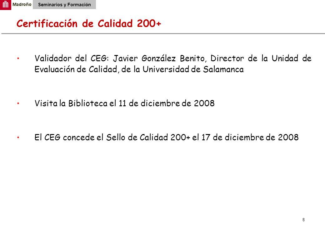 8 Seminarios y Formación Certificación de Calidad 200+ Validador del CEG: Javier González Benito, Director de la Unidad de Evaluación de Calidad, de l