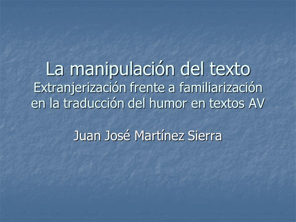 La manipulación del texto Extranjerización frente a familiarización en la traducción del humor en textos AV Juan José Martínez Sierra