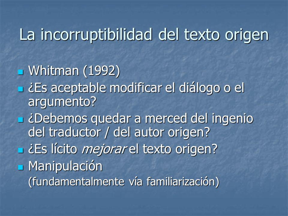 La incorruptibilidad del texto origen Whitman (1992) Whitman (1992) ¿Es aceptable modificar el diálogo o el argumento? ¿Es aceptable modificar el diál