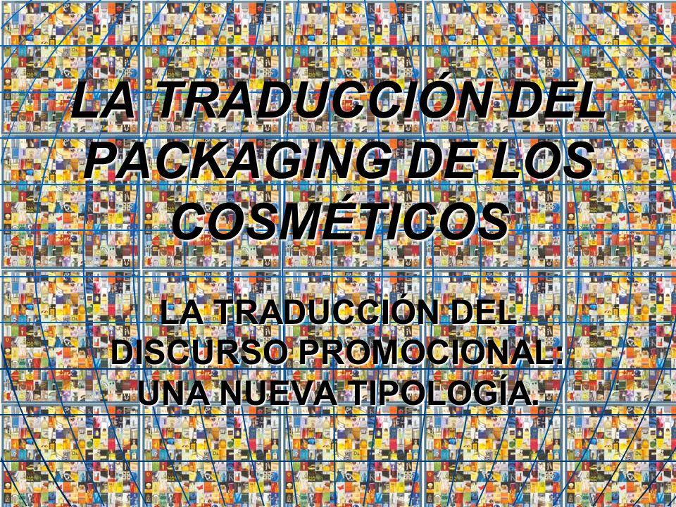 LA TRADUCCIÓN DEL PACKAGING DE LOS COSMÉTICOS LA TRADUCCIÓN DEL DISCURSO PROMOCIONAL: UNA NUEVA TIPOLOGÍA.