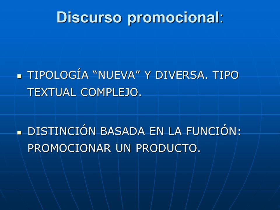 Discurso promocional: TIPOLOGÍA NUEVA Y DIVERSA.TIPO TEXTUAL COMPLEJO.