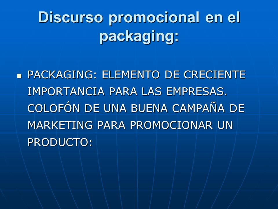 Discurso promocional en el packaging: PACKAGING: ELEMENTO DE CRECIENTE IMPORTANCIA PARA LAS EMPRESAS. COLOFÓN DE UNA BUENA CAMPAÑA DE MARKETING PARA P