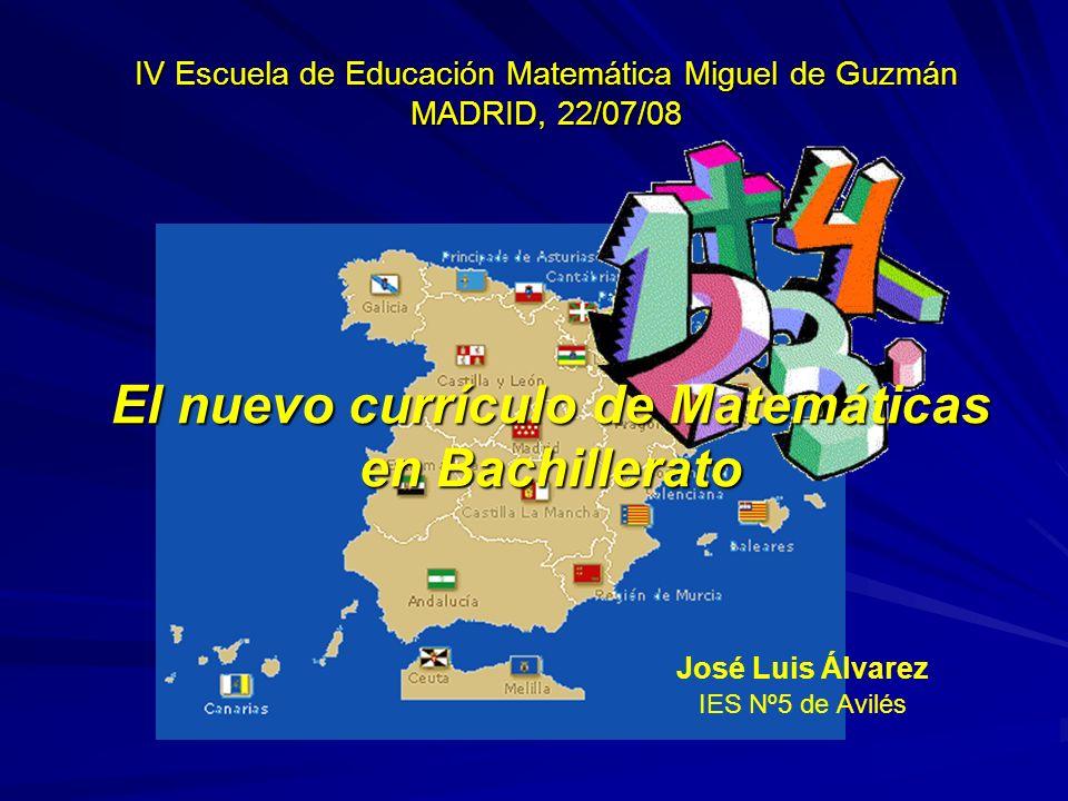 El nuevo currículo de Matemáticas en Bachillerato IV Escuela de Educación Matemática Miguel de Guzmán MADRID, 22/07/08 José Luis Álvarez IES Nº5 de Av