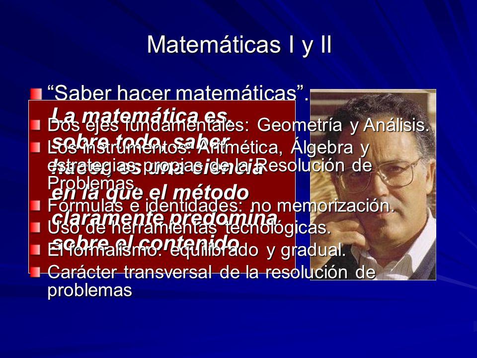 Matemáticas I y II Saber hacer matemáticas. La matemática es, sobre todo, saber hacer, es una ciencia en la que el método claramente predomina sobre e