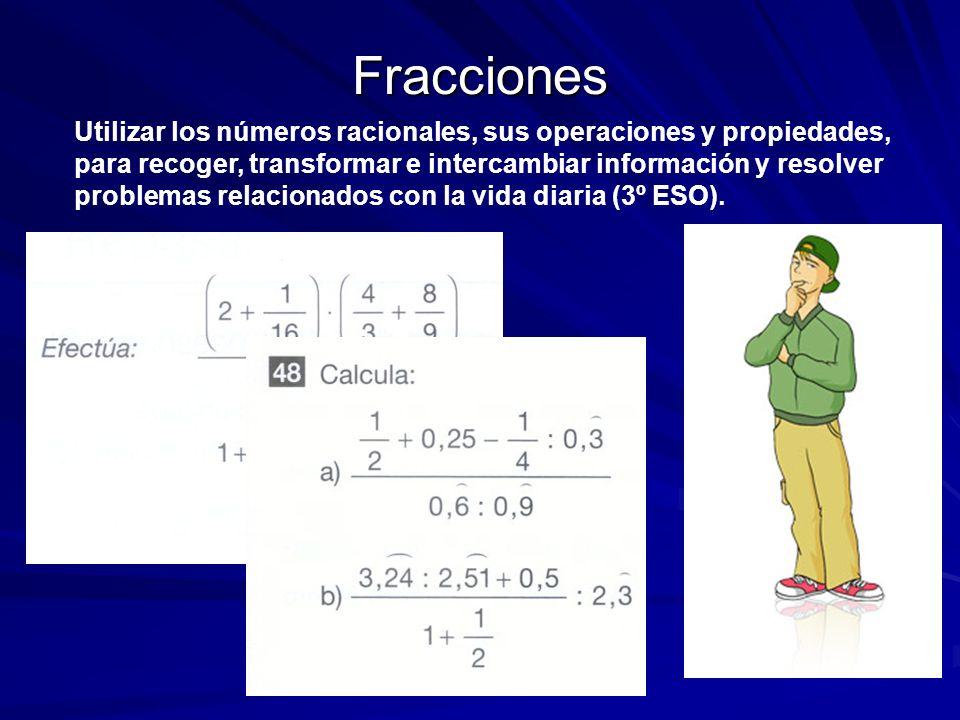 Fracciones Utilizar los números racionales, sus operaciones y propiedades, para recoger, transformar e intercambiar información y resolver problemas r