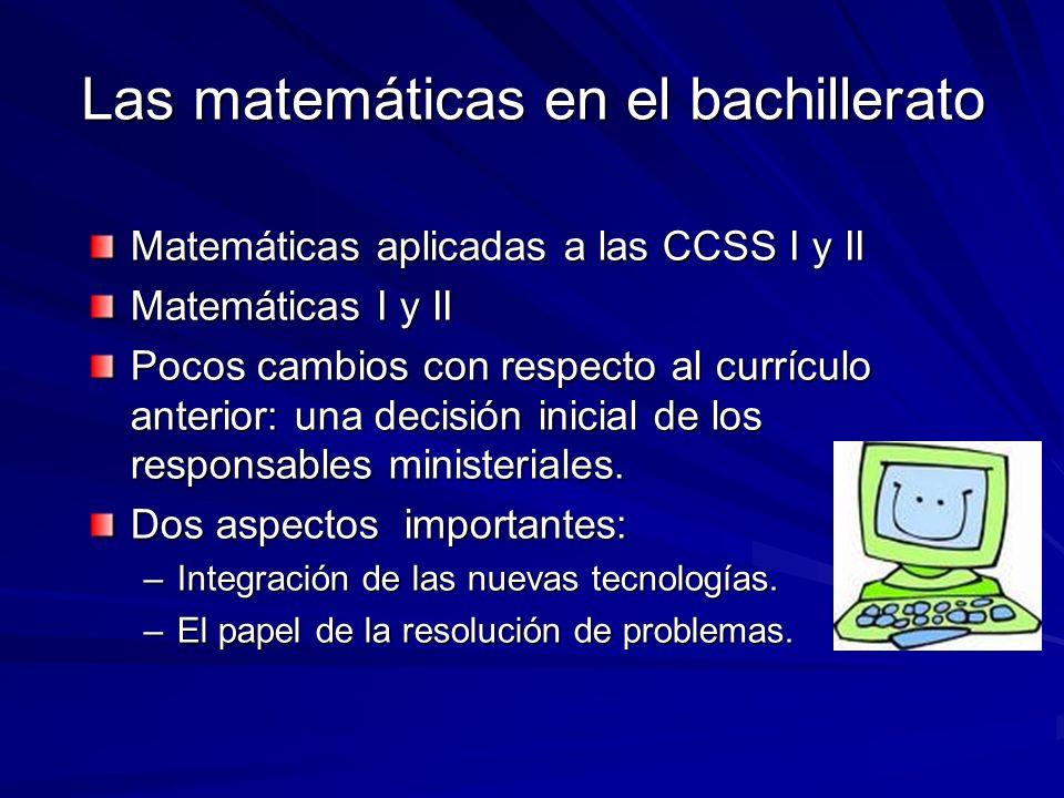Las matemáticas en el bachillerato Matemáticas aplicadas a las CCSS I y II Matemáticas I y II Pocos cambios con respecto al currículo anterior: una de