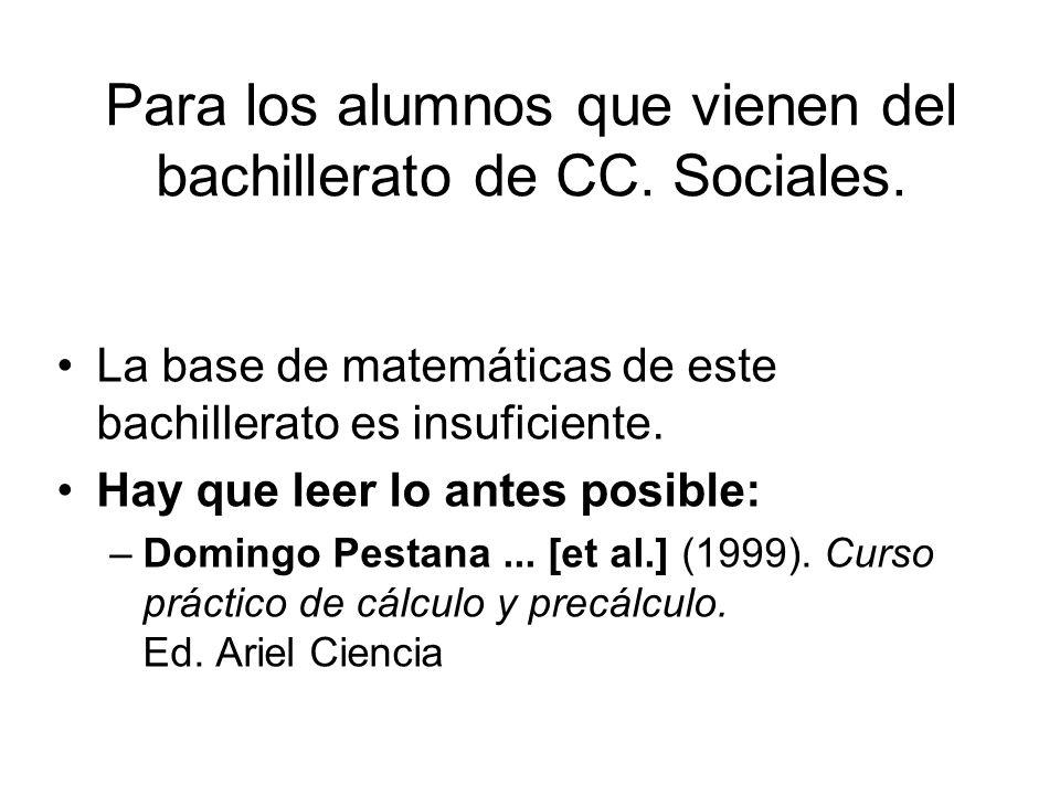 Para los alumnos que vienen del bachillerato de CC. Sociales. La base de matemáticas de este bachillerato es insuficiente. Hay que leer lo antes posib