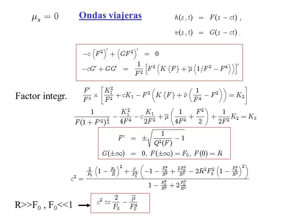 Ondas viajeras Factor integr. R>>F 0, F 0 <<1